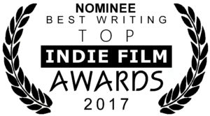 NOMINEE BEST WRITING Top Indie Film Awards 2017